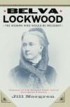 Belva Lockwood: The Woman Who Would Be President - Jill Norgren