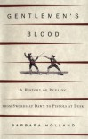 Gentleman's Blood:  a History of Dueling From Swords at Dawn to Pistols at Dusk - Barbara Holland