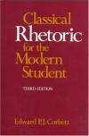 Classical Rhetoric for the Modern Student - Edward P.J. Corbett