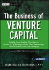 The Business of Venture Capital: Insights from Leading Practitioners on the Art of Raising a Fund, Deal Structuring, Value Creation, and Exit Strategies - Mahendra Ramsinghani