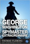 George Washington, Spymaster Extraordinaire - Thomas J. Fleming