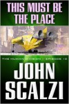 The Human Division #10: This Must Be the Place - John Scalzi