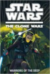 Warriors of the Deep Clone Wars: Season Four Novel - Rob Valois