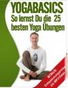 YOGABASICS - So lernst Du die 25 besten Yoga-Übungen (German Edition) - Silvio Fritzsche
