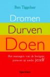 Dromen, Durven, Doen, Het managen van de lastigste persoon op aarde: jezelf - Ben Tiggelaar