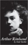 Arthur Rimbaud: A Biography - Enid Starkie