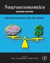 Neuroeconomics: Decision Making and the Brain - Paul W. Glimcher, Ernst Fehr