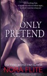 Only Pretend: A Novel - Nora Flite