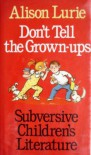 Don't Tell the Grown-Ups: Subversive Children's Literature - Alison Lurie