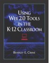 Using Web 2.0 Tools in the K-12 Classroom - Beverley E. Crane