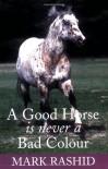 A Good Horse Is Never A Bad Colour - Mark Rashid