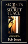 Secrets of the Secret Place: Keys to Igniting Your Personal Time with God - Bob Sorge