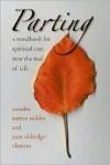 Parting: A Handbook for Spiritual Care Near the End of Life - Jennifer Sutton Holder