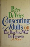 Consenting Adults: Or, the Duchess Will Be Furious - Peter De Vries