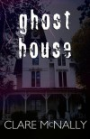 Ghost House - Clare McNally