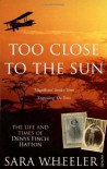 Too Close To The Sun: The Life and Times of Denys Finch Hatton - Sara Wheeler