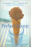 The Perfect Scoop: Ice Creams, Sorbets, Granitas, and Sweet Accompaniments - David Lebovitz, Lara Hata