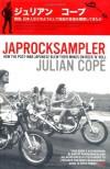Japrocksampler: How the Post-War Japanese Blew Their Minds on Rock 'n' Roll - Julian Cope
