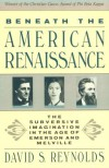 Beneath the American Renaissance: The Subversive Imagination in the Age of Emerson and Melville - David S. Reynolds