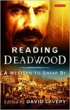 Reading Deadwood: A Western to Swear By - David Lavery