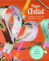 Paper Artist: Creations Kids Can Fold, Tear, Wear, or Share - Gail Green, Kara L Laughlin, Jennifer  Phillips