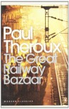 The Great Railway Bazaar: By Train Through Asia - Paul Theroux