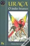 Uraçá (O Índio Branco) - Deana Barroqueiro