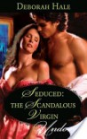Seduced: The Scandalous Virgin - Deborah Hale