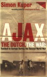 Ajax, the Dutch, the War - Simon Kuper