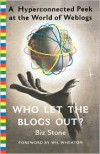 Who Let the Blogs Out?: A Hyperconnected Peek at the World of Weblogs - Biz Stone,  Foreword by Wil Wheaton