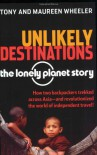 Unlikely Destinations: The Lonely Planet Story - Tony Wheeler, Maureen Wheeler