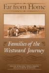 Far from Home: Families of the Westward Journey - Lillian Schlissel, Byrd Gibbens, Elizabeth Hampsten