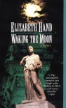 Waking the Moon - Elizabeth Hand