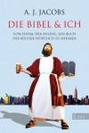Die Bibel & ich: Von einem, der auszog, das Buch der Bücher wörtlich zu nehmen - A.J. Jacobs, Thomas Mohr