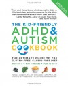 The Kid-Friendly ADHD & Autism Cookbook, Updated and Revised: The Ultimate Guide to the Gluten-Free, Casein-Free Diet - Pamela Compart, Dana Laake