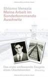 Meine Arbeit im Sonderkommando Auschwitz: Das erste umfassende Zeugnis eines Überlebenden. Vorwort von Simone Veil - Shlomo Venezia