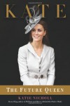 Kate: The Future Queen - Katie Nicholl