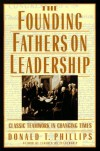 The Founding Fathers on Leadership: Classic Teamwork in Changing Times - Donald T. Phillips
