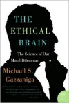 Ethical Brain: The Science of Our Moral Dilemmas - Michael S. Gazzaniga