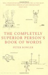 Completely Superior Person's Book Of Words - Peter Bowler