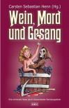 Wein, Mord und Gesang: Eine kriminelle Reise durch Deutschlands Weinbaugebiete -