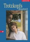 Trotzkopfs Brautzeit - Else Wildhagen