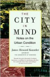 The City in Mind: Notes on the Urban Condition - James Howard Kunstler