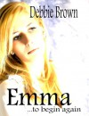 Emma, to Begin Again - Debbie  Brown