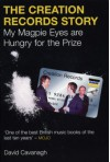 The Creation Records Story: My Magpie Eyes Are Hungry for the Prize - David Cavanagh