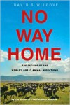 No Way Home: The Decline of the World's Great Animal Migrations - David S. Wilcove,  Louise Zemaitis (Illustrator)