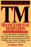 TM - Transcendental Meditation : A New Introduction to Maharishi's Easy, Effective and Scientifically Proven Technique for Promoting Better Health, Unfolding Your Creative Potential, and Creating Peace in the World - Robert Roth