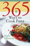 365 Ways to Cook Pasta: For Every Season, For Every Reason, a Pasta Lover's Paradise - Marie Simmons