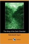 The King of the Dark Chamber (Dodo Press) - Rabindranath Tagore,  Kshitich Chandra Sen (Translator)