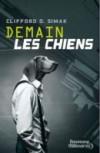 Demain les Chiens - Clifford D. Simak, Robert Silverberg